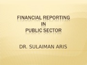 Financial+Reporting+in+Public+Sector- Dr Sulaiman Aris