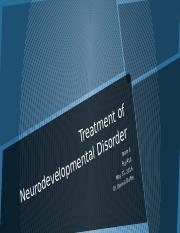 Treatment of Neurodeveloment Disorder Final Draft.pptx