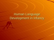 Human Language Development in Infancy Lecture