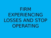 FIRM EXPERIENCING LOSSES AND STOP OPERATING
