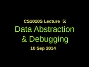 CS1010S-lec5-Data Abstraction & Debugging