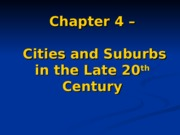 Chapter 4_Cities and Suburbs in the Late 20th Century.ppt