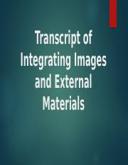 Transcript of Integrating Images and External Materials.pptx