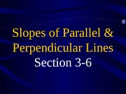 3-6 Slopes of Parallel and Perpendicular Lines