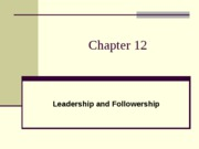 Chapter 12- Leadership and Followershi