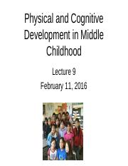Lecture 9 - STUDENT SLIDES middle childhood physical and cognitive 2016.pptx