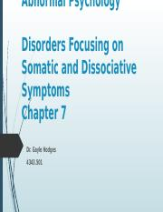 Chapter 7 Abnormal Psychology - Disorders Focusing on Somatic and Dissociative Symptoms.pptx