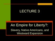 LECTURE 3, AN EMPIRE FOR LIBERTY