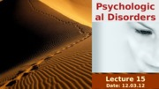 DAY15_psychological+disorders_12.03.12.ppt