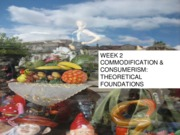 WEEK2COMMODIFICATIONconsumerism
