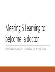 Meeting 6 Learning to be(come) doctor