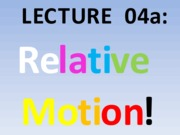 Lecture 04a RelativeMotion StudentCopy