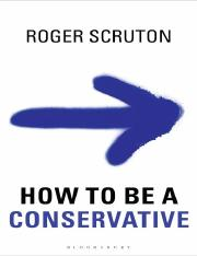 [Roger_Scruton]_How_to_be_a_Conservative(b-ok.org).pdf