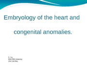Lecture11_Embryology of the Heart and Congenital Abnormalities