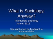 What is Sociology, Anyway Summer 2012