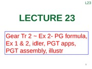 Lecture 23 (Gear Tr 2 ~ Ex 2- PG formula, Ex 1 & 2, idler, PGT apps, PGT assembly, illustr)