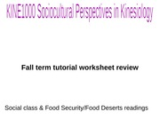KINE1000 TUTORIAL WORKSHEET REVIEW - SOCIAL DETERMINANTS OF HEALTH AND FOOD SECURITY READINGS FALL T