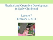 Lecture 7 Physical and Cognitive Development in early childhood student slides