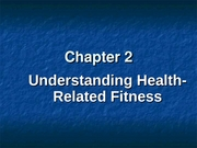 Ch 2 - Understanding Health-Related Fitness