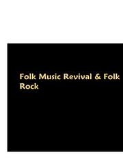 Microsoft PowerPoint - Folk Music Revival & Folk Rock