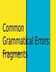 Common Grammatical Errors- Fragments.pptx