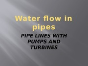 Water Flow in Pipes: Pipe Lines with Pumps and Turbines
