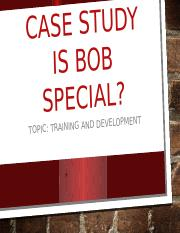 CASE STUDY Is Bob Special.pptx