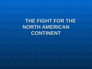 THE FIGHT FOR THE NORTH AMERICAN CONTINENT
