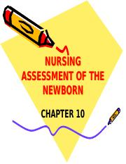 Chapter 10 ~ NURSING ASSESSMENT OF THE NEWBORN_Fall08.pptx