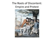 The Roots of Discontent Empire and Protest