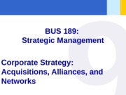 PPT FILE - Chapter 09 - Corporate strategy - Acquisitions Alliances and Networks - student