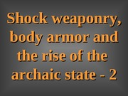 TOPIC_21_-_Lecture_Powerpoints_-_Body_armor_and_the_archaic_state-_2 (1)