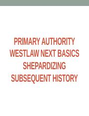 LECTURE 2 - Primary Authority. Westlaw Next. Shepardizing. Subsequent History (1)