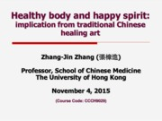 Lecture 8_Healthy Body and Happy Spirit, Implication from Traditional Chinese Healing Art