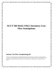 ACCT 504 Week 3 DQ 2 Inventory Cost-Flow Assumptions.docx