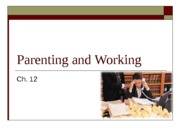 Ch 12 Parenting and Working