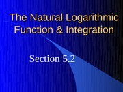 The Natural Logarithmic Function and Integration