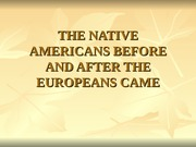 THE NATIVE AMERICANS BEFORE AND AFTER THE EUROPEANS CAME