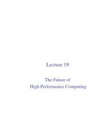 Lec19 The Future of High Performance Computing