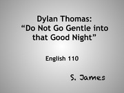compare and contrast do not go gentle into that good night Comparing do not go gentle and ferne hill by dylan thomas, s do not go gentle into that good night more on comparing do not go gentle.