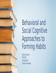 Behavioral and Social Cognitive Approaches to Forming Habits.pptx