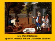 Feb 6 - New World Colonies - Spanish America and the Caribbean