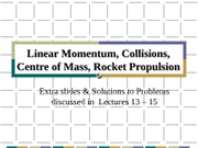 PC1431-2009-3-L13-15E Extra slides and solutions for Linear Momentum_ CM and Rocket Propulsion