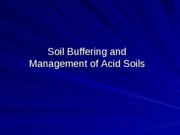 Lecture 14 Soil Buffering and Management of Acid Soils