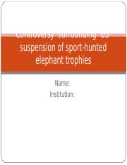 Controversy  surrounding  US  suspension of sport-hunted elephant trophies.ppt