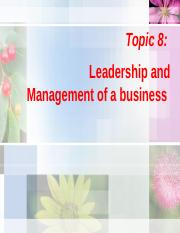 Topic 8 - Leadership and Management of a business.pptx