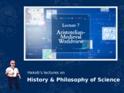 HPS100 Lecture 07 Aristotelian-Medieval Worldview