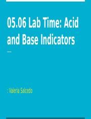 05.06 Lab Time- Acid and Base Indicators.pptx