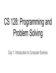 Day 01 CS128 Lecture 08.21.19 - Introduction to Computer Science .pdf