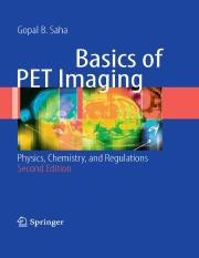 Basics of PET Imaging - Physics, Chemistry, and Regulations by Gopal B. Saha 2nd Edition 2010.pdf